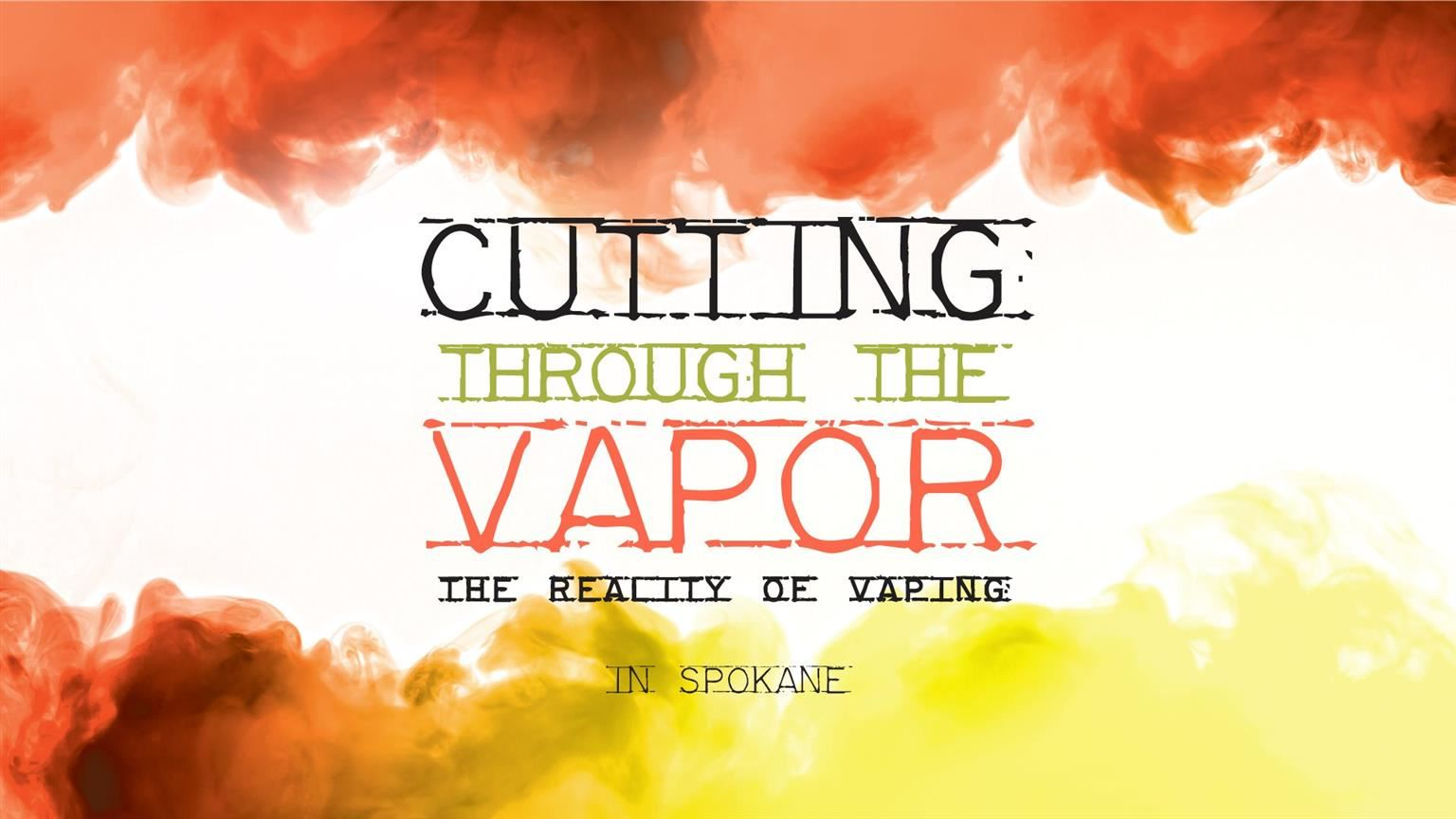 Cutting Through the Vapor: The Reality of Vaping in Spokane